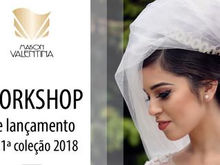 IMPERDÍVEL! Workshop de Lançamento da  1ª Coleção 2018 da Maison Valentina.