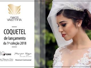 IMPERDÍVEL! Coquetel de Lançamento da  1ª Coleção 2018 da Maison Valentina.
