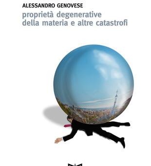 Proprietà degenerative della materia e altre catastrofi  di  Alessandro Genovese