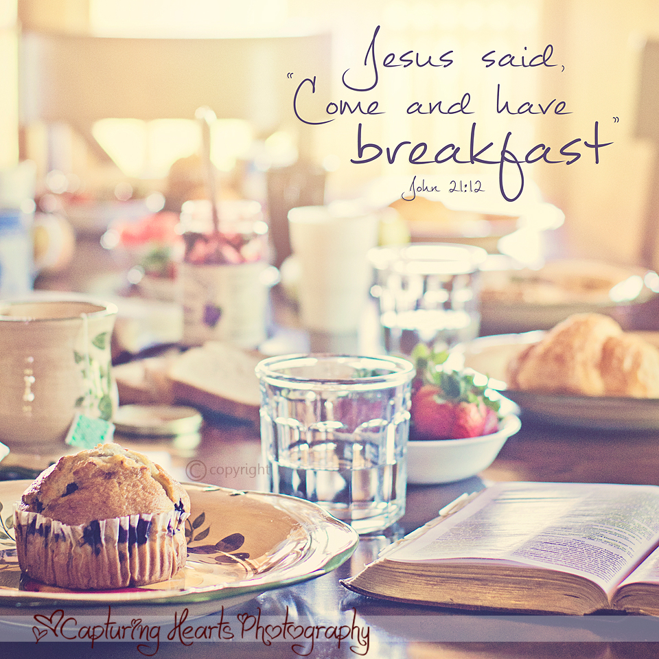 Come+and+Have+Breakfast+Bible+verse+christian+photography