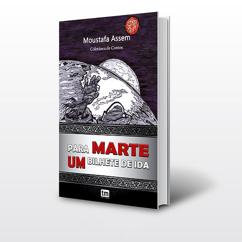 Livro - Para Marte Um Bilhete de Ida - Moustafa Assem (Conto, Egito))