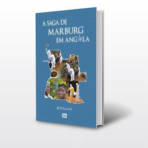Livro - A Saga de Marburg em Angola - JB Purgante (Pesquisa, Angola)