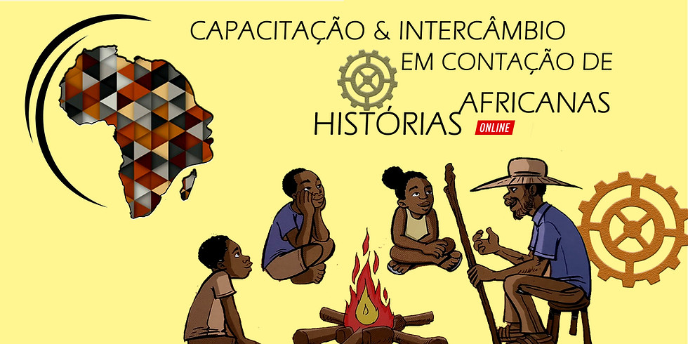 CAPACITAÇÃO & INTERCÂMBIO EM CONTAÇÃO DE HISTÓRIAS AFRICANAS - IV e V TURMAS
