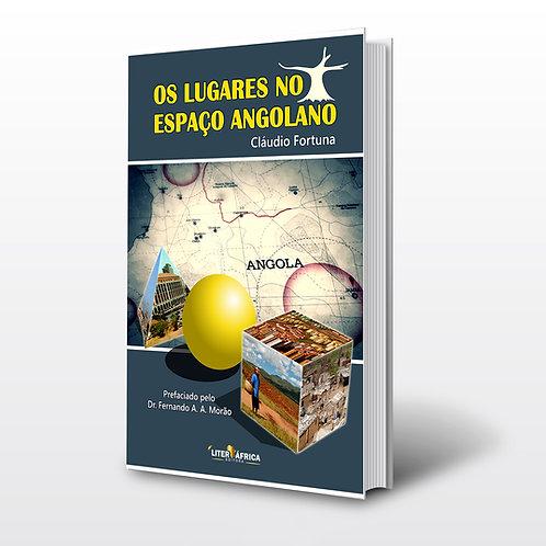 Livro - Os Lugares no Espaço Angolano - Cláudio Fortunato (Pesquisa, Angola)