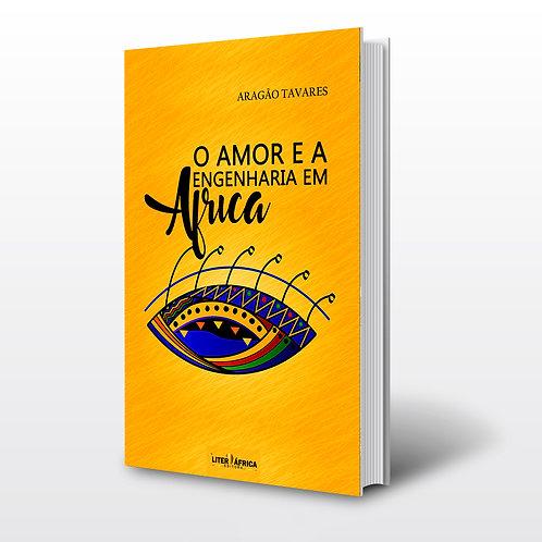 Livro - O Amor e a Engenharia em África - Aragão Tavares (Reflexões, Angola)