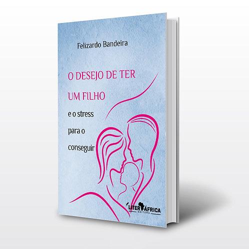 Livro - O Desejo de Ter um Filho - Felizardo Bandeira (Psicologia, Angola)