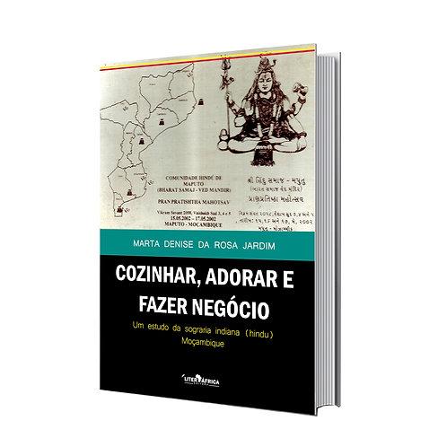 Livro: Cozinhar, Adorar e Fazer Negócio ``Estudo Moçambique´´ - Marta Jardim
