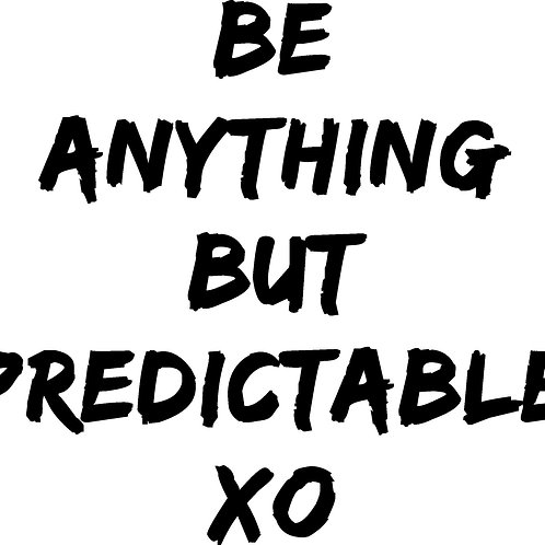 Be Anything But Predictable
