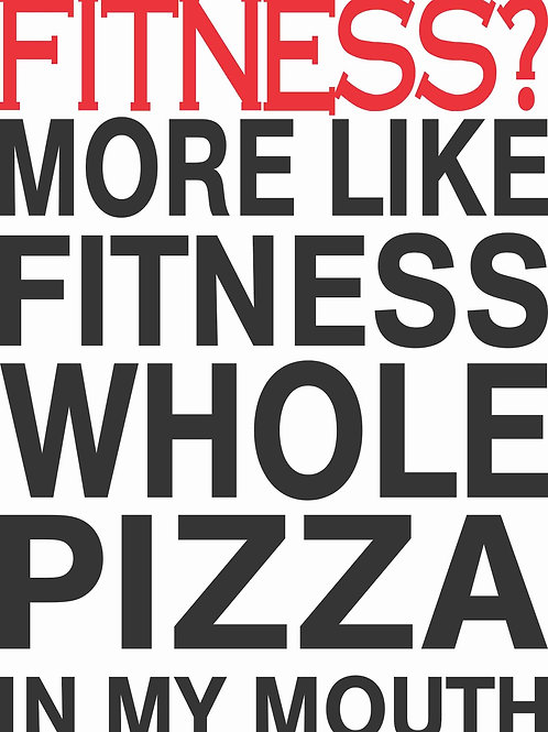 Fitness? More like Fitness Whole Pizza in My Mouth