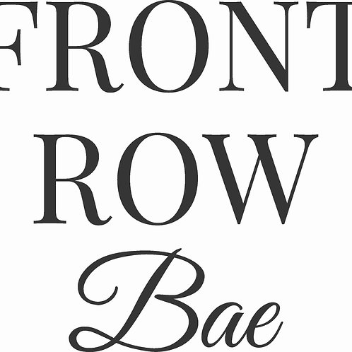 Front Row Bae Graphic