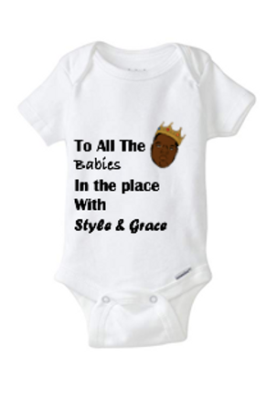 To all the Babies in the Place Baby Onesie