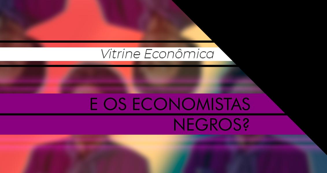 Virine econômica - E os economistas negros?