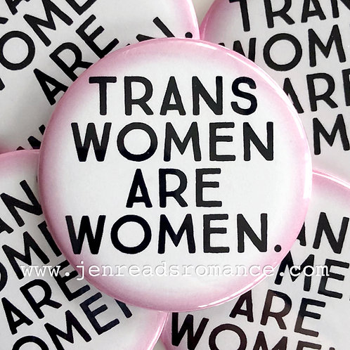 Button: TRANS WOMEN ARE WOMEN