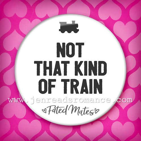 Button: NOT THAT KIND OF TRAIN