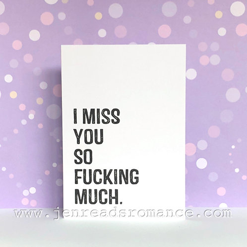 Notecard: I miss you so fucking much.
