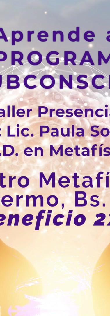 Taller Reprogramación Sub-Consciente. Dicta Paula Soriano.
