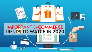 Important E-commerce Trends To Watch Out In 2020