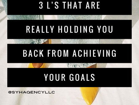 3 L'S THAT'S REALLY HOLDING YOU BACK FROM REACHING YOUR GOALS