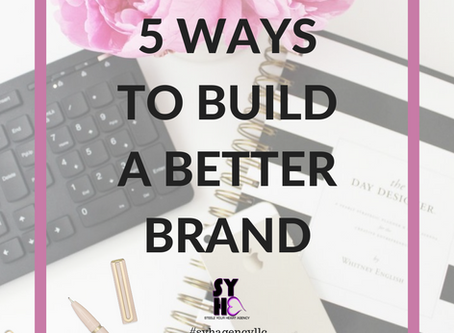 5 Ways to Build a Better Brand