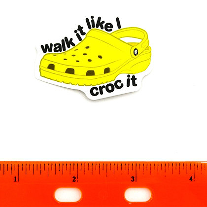 Yellow Walk It Like I Croc It Vinyl Sticker