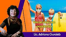 Vacaciones en pandemia - Lic. Adriana Guraieb