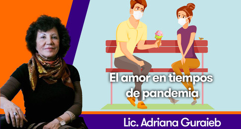 El amor en tiempos de pandemia - Lic. Adriana Guraieb