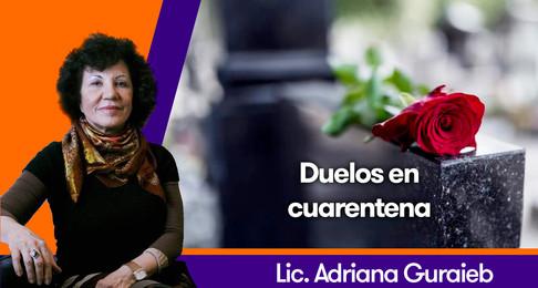 Duelos en cuarentena - Lic. Adriana Guraieb