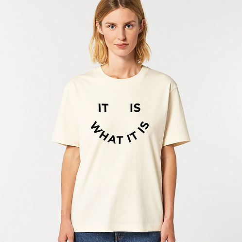 it is what it is tee | 100% organic t-shirt | unisex and relaxed fit