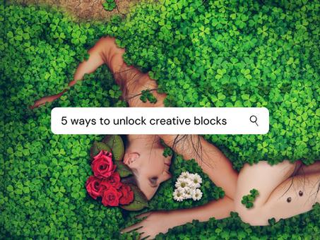 5 ways to unblock creative blocks