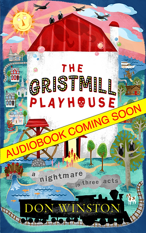 """""""The Gristmill Playhouse: A Nightmare in Three Acts"""""""