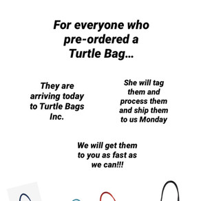 For everyone waiting for their Turtle Bag....