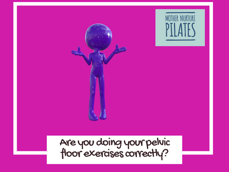 ...are you doing your pelvic floor exercises correctly?