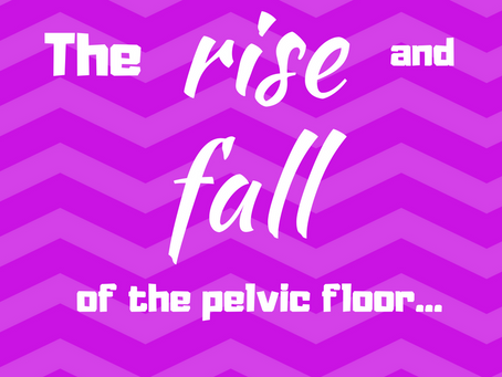 the rise and fall of the pelvic floor....to strengthen or lengthen???