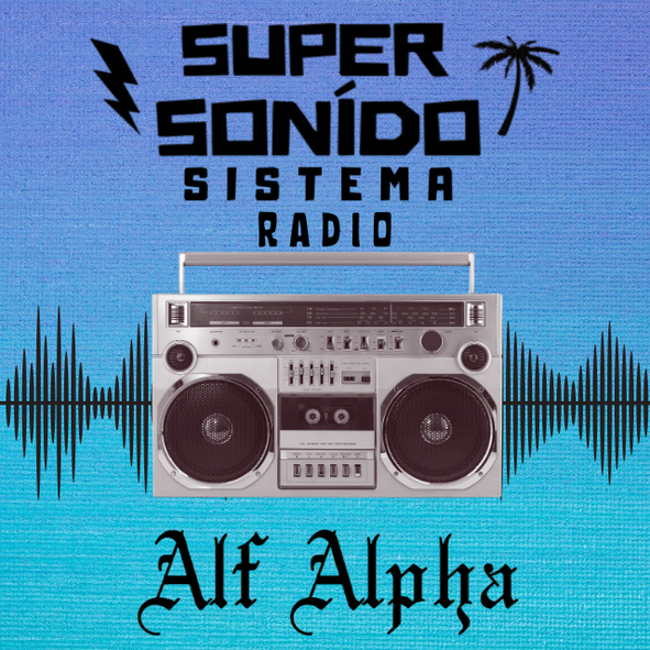 New Episode of Super Sonido Radio with Alf Alpha