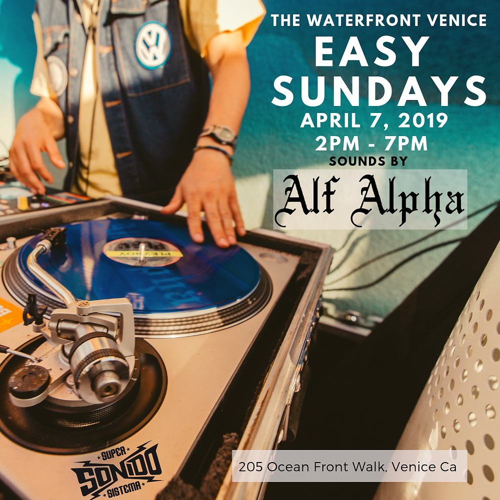 Easy Sunday with Alf Alpha at The Waterfront Venice Beach / April 7, 2019 / 2pm-7pm