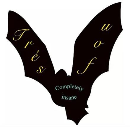 TRÉS FOU: COMPLETELY INSANE