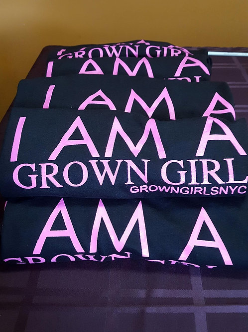 I AM A GROWN GIRL T-Shirt
