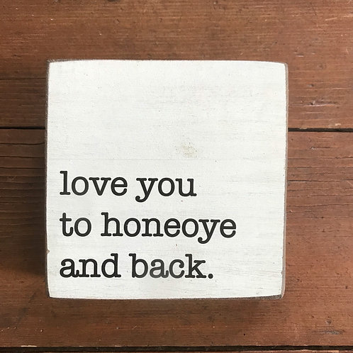 Decorative Rustic Block - love you to honeoye and back