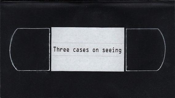 three case on seeing