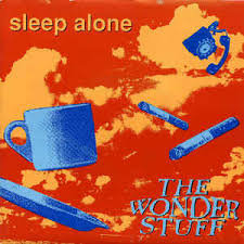 The wonder stuff- Sleep alone