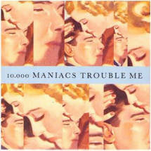 10000 maniacs - Trouble me