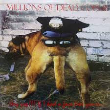 Millions of dead cops II - Hey cop! If I had a face like yours