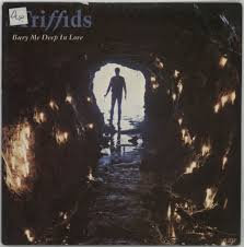 The triffids - Bury me deep in love