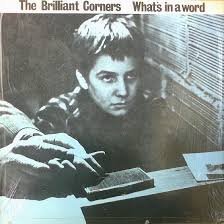 The Brilliant Corners - What's in a world