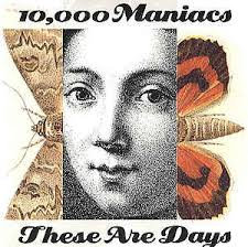 10000 maniacs - These are days