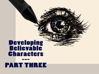 ARTICLE #9 - Developing Believable Characters PART THREE