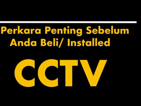 8 Perkara Penting Sebelum anda Installed CCTV