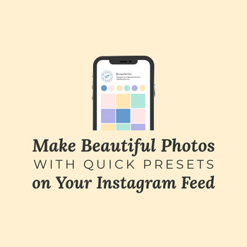 Make Beautiful Photos with Quick Presets on Your Instagram Feed