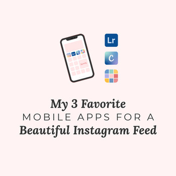 My 3 Favorite Mobile Apps for a Beautiful Instagram Feed