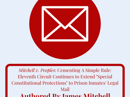"""ELEVENTH CIRCUIT EXTENDS """"SPECIAL CONSTITUTIONAL PROTECTIONS"""" TO PRISON INMATES' LEGAL MAIL"""
